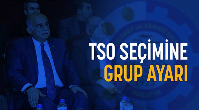 Malatya TSO Seçimine Grup Ayarı!