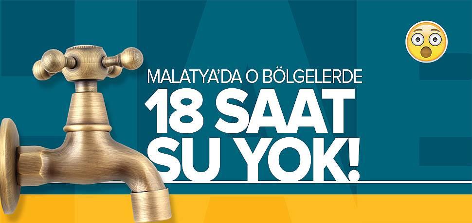 Malatya'da 18 Saatlik Su Kesintisi Olacak!