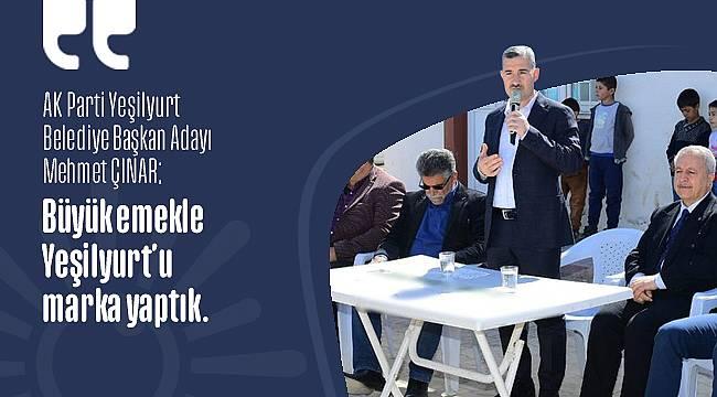 Mehmet Çınar; Yeşilyurt'u Marka Haline Getirdik