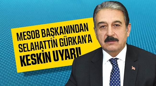 MESOB Başkanı Keskin'den Gürkan'a Uyarı!