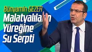Bünyamin Gezer Malatyalıların Yüreğine Su Serpti