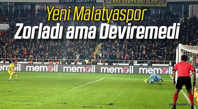Yeni Malatyaspor zorladı ama deviremedi