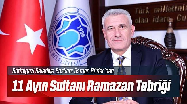 Battalgazi Belediye Başkanı Güder'den Ramazan Mesajı