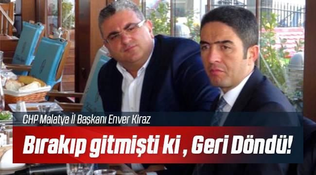 CHP Malatya İl Başkanı Enver Kiraz Gümledi!