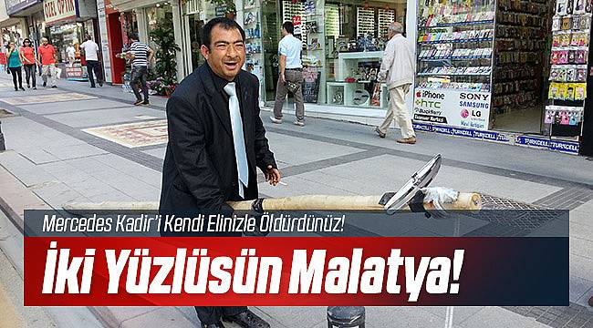Mercedes Kadir'i Malatya Öldürdü!