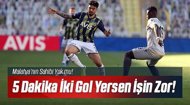 Yeni Malatyaspor 5 Dakika'da Herşeyi Kaybetti!