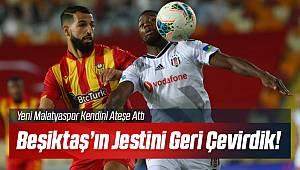 Yeni Malatyaspor Beşiktaş'ın Jestini Tepti!