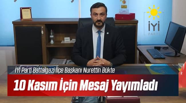İYİ Parti Battalgazi İlçe Başkanı Nurettin Bükte'den 10 Kasım Mesajı